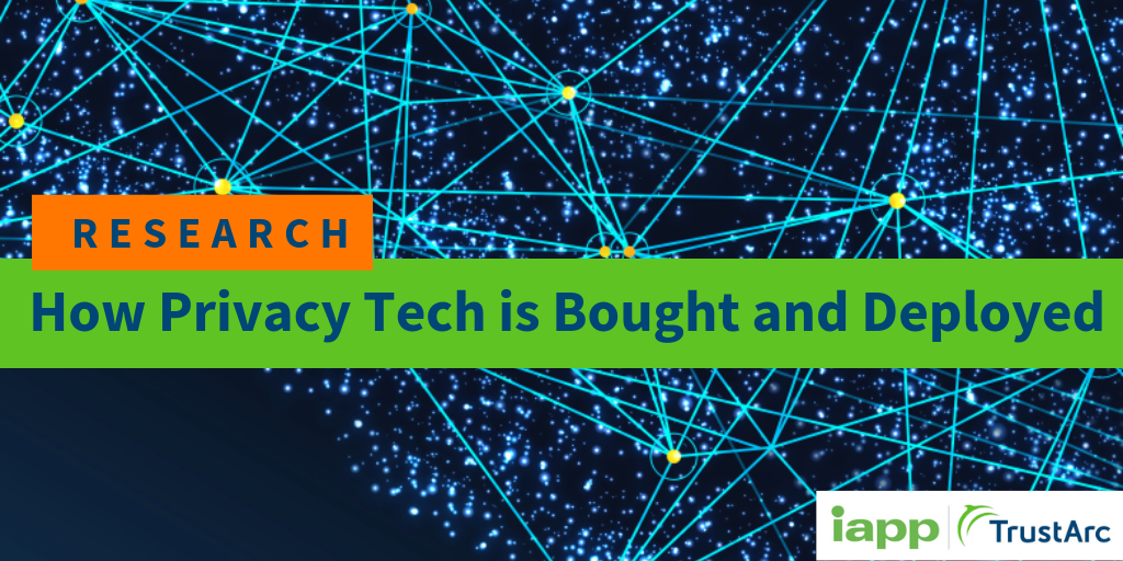 New IAPP and TrustArc Benchmarking Research Highlights Growing Demand for Technology Solutions to Help Organizations Keep Pace With New Privacy Laws