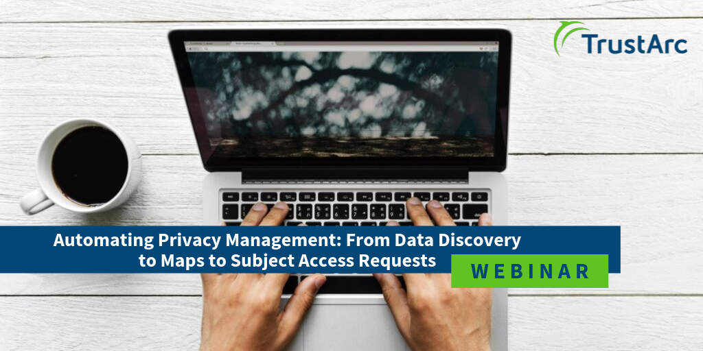 Upcoming Webinar - Automating Privacy Management: From Data Discovery to Maps to Subject Access Requests