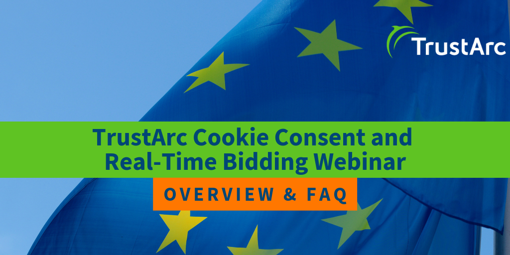 TrustArc Cookie Consent and Real-Time Bidding Webinar - Overview and FAQ