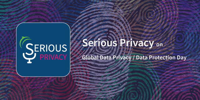 Serious Privacy on Global Data Privacy / Data Protection Day
