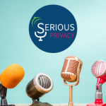 Serious Privacy Podcast - Open Mic in Privacy: What's Hot?