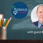 Serious Privacy Podcast - Get Schooled: Professor Solove's Insight on Privacy Developments