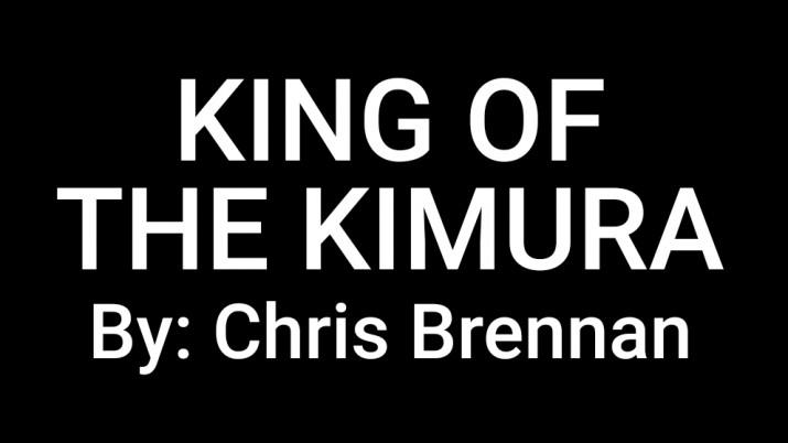 KING OF THE KIMURA BY: Chris Brennan